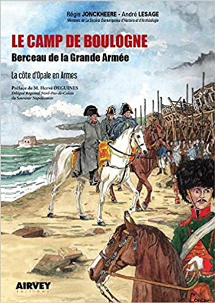 Le Camp de Boulogne : berceau de la grande Armée / Régis Jonckheere |
