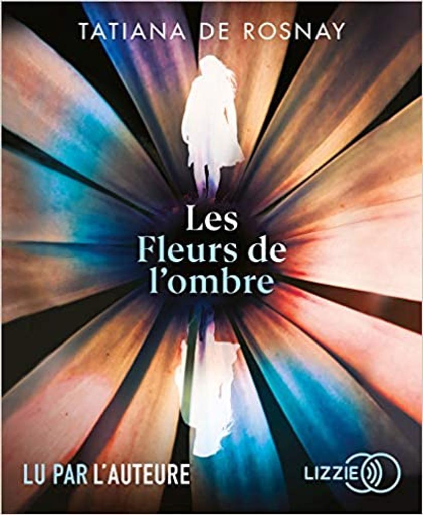 Les fleurs de l'ombre. / Tatiana de Rosnay |