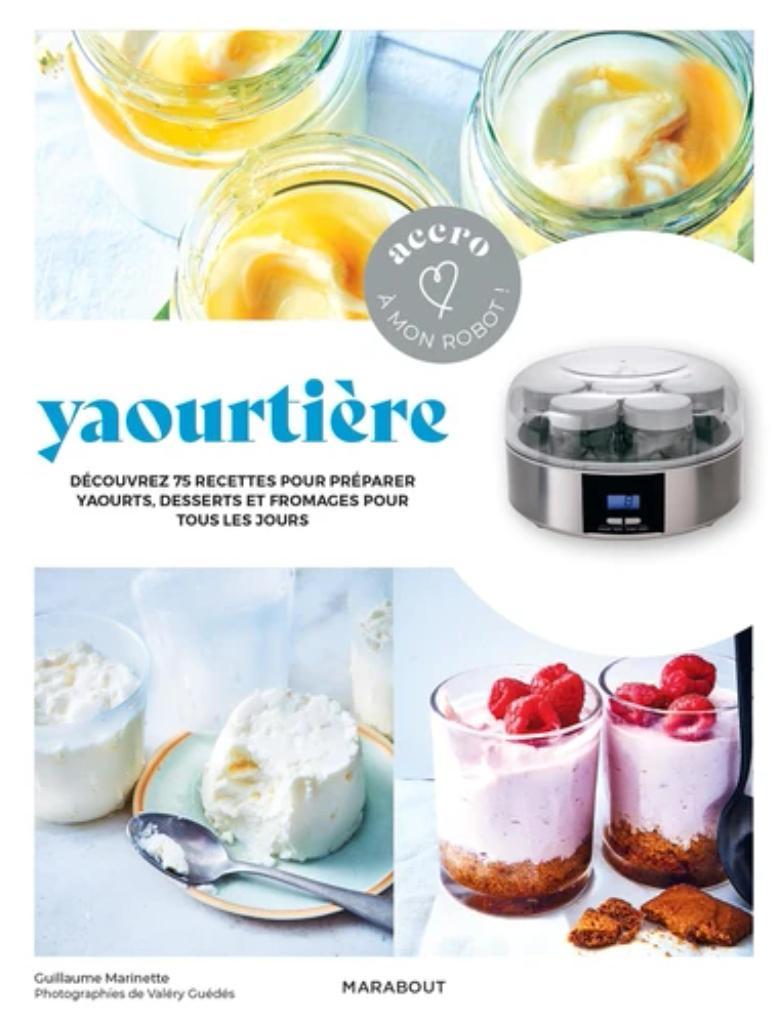 Yaourtière : découvrez 75 recettes pour préparer yaourts, desserts végétaux et gromages pour tous les jours |